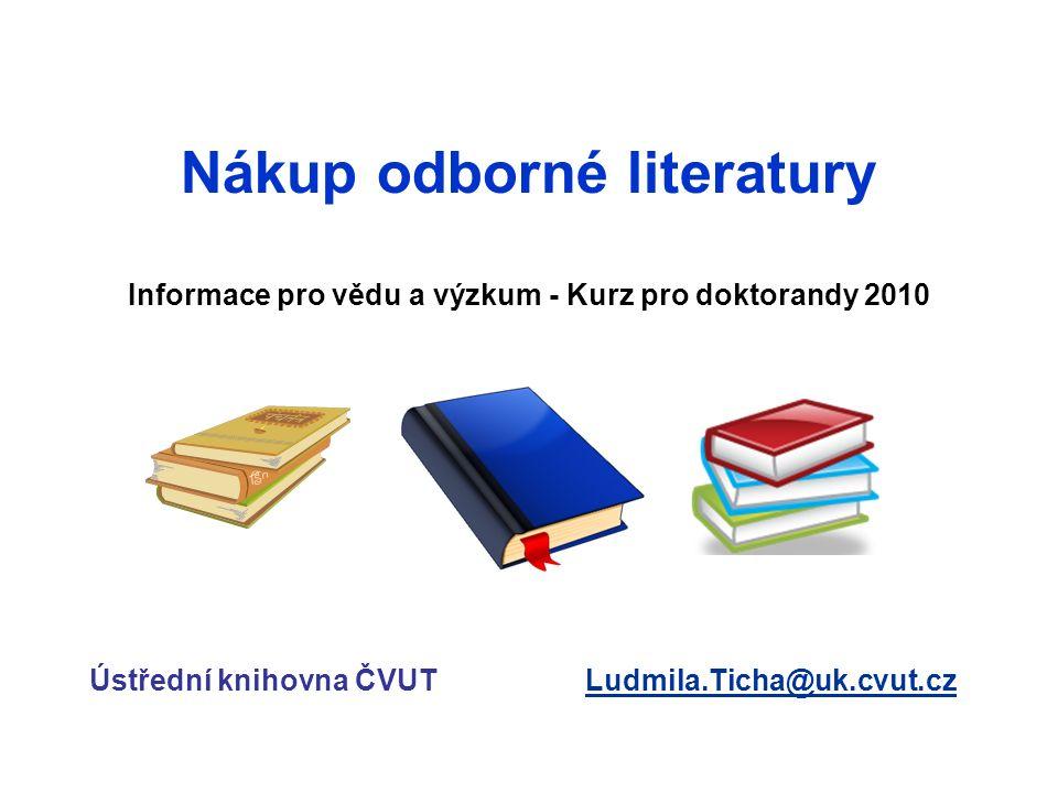 Ústřední knihovna ČVUT nakupuje literaturu pro fondy knihovny a jejích poboček i pro katedry a ústavy vyřizuje objednávky pro fondy kateder a ústavů financované z různých zdrojů zjišťuje ceny předem u různých dodavatelů dohledává údaje k objednávané literatuře zprostředkovává nabídku kolekcí vydavatelů a knihkupců se slevami