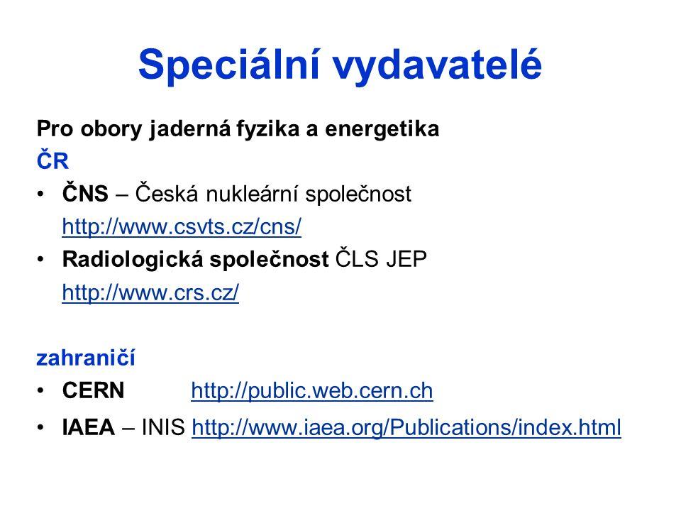 Univerzitní vydavatelství Pro obory jaderná fyzika a energetika ČVUT – Česká technika https://eobchod.cvut.cz/ UK - Karolinum http://www.cupress.cuni.cz/ink_stat/ UP Olomouc – Vydavatelství UP http://www.upol.cz/fakulty/zarizeni-a- sluzby/vydavatelstvi-up/ VŠB Ostrava – Ediční středisko http://www.vsb.cz/okruhy/nastroje-sluzby/sluzby/edicni- stredisko
