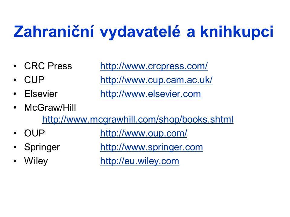 Zahraniční vydavatelé a knihkupci CRC Presshttp://www.crcpress.com/http://www.crcpress.com/ CUPhttp://www.cup.cam.ac.uk/http://www.cup.cam.ac.uk/ Else