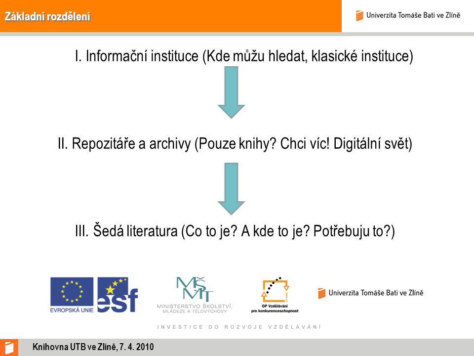 Základní rozdělení I. Informační instituce (Kde můžu hledat, klasické instituce) II. Repozitáře a archivy (Pouze knihy? Chci víc! Digitální svět) III.