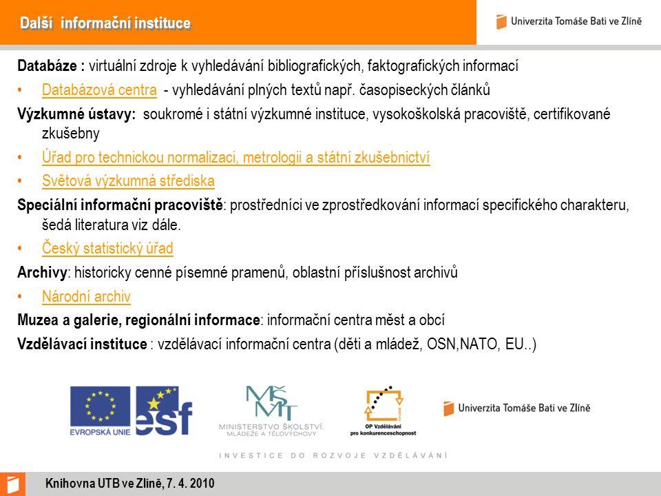 Další informační instituce Databáze : virtuální zdroje k vyhledávání bibliografických, faktografických informací Databázová centra - vyhledávání plnýc