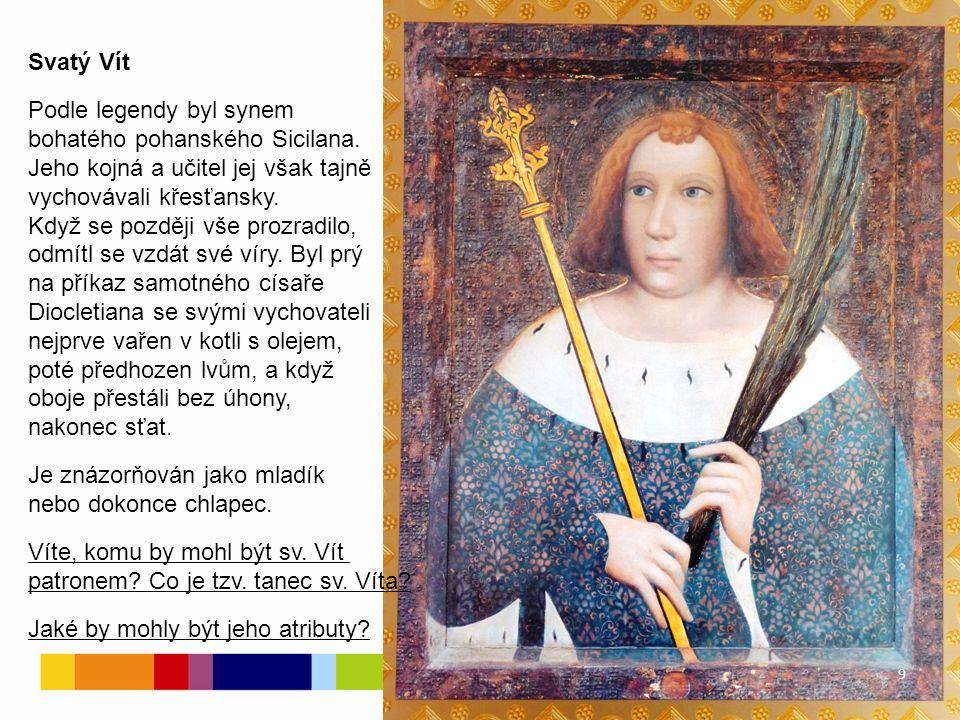 Svatý Vít Podle legendy byl synem bohatého pohanského Sicilana.