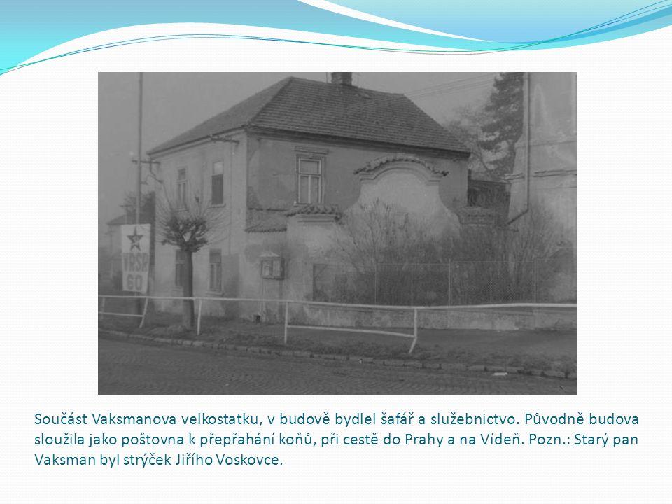Součást Vaksmanova velkostatku, v budově bydlel šafář a služebnictvo.