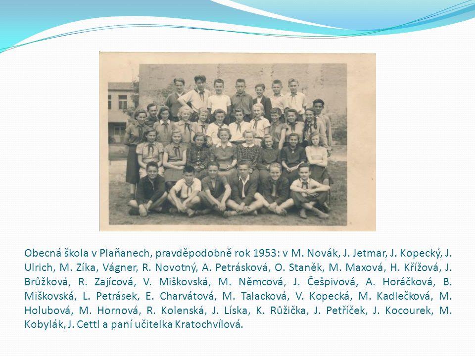 Obecná škola v Plaňanech, pravděpodobně rok 1953: v M.