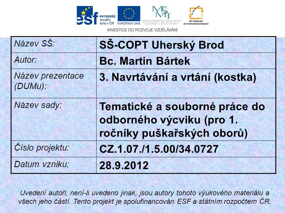 Název SŠ: SŠ-COPT Uherský Brod Autor: Bc.Martin Bártek Název prezentace (DUMu): 3.