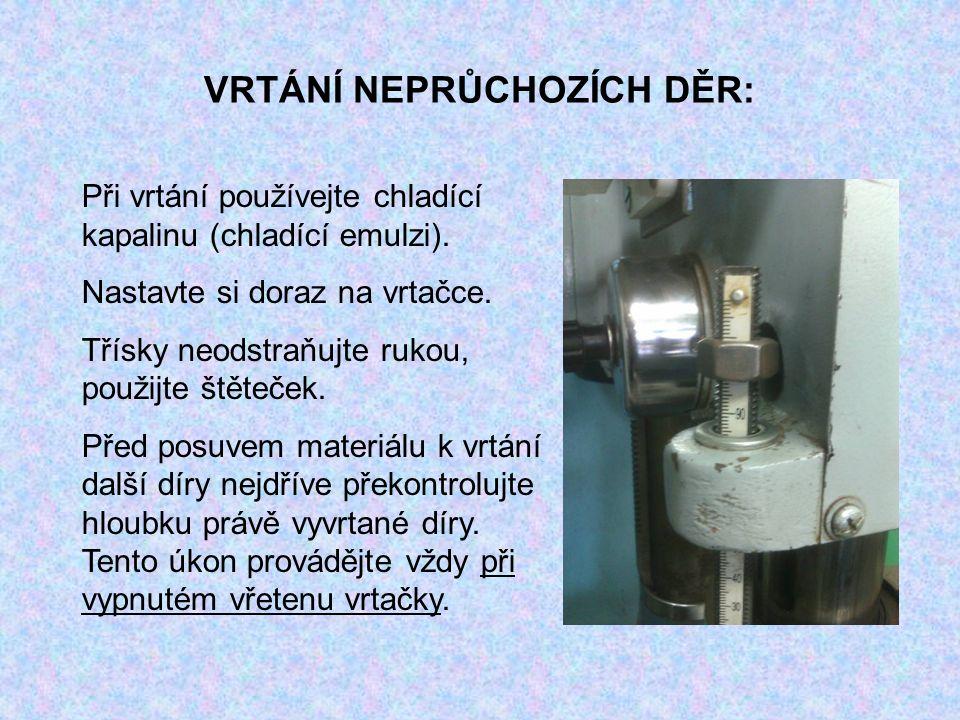 VRTÁNÍ NEPRŮCHOZÍCH DĚR: Při vrtání používejte chladící kapalinu (chladící emulzi).