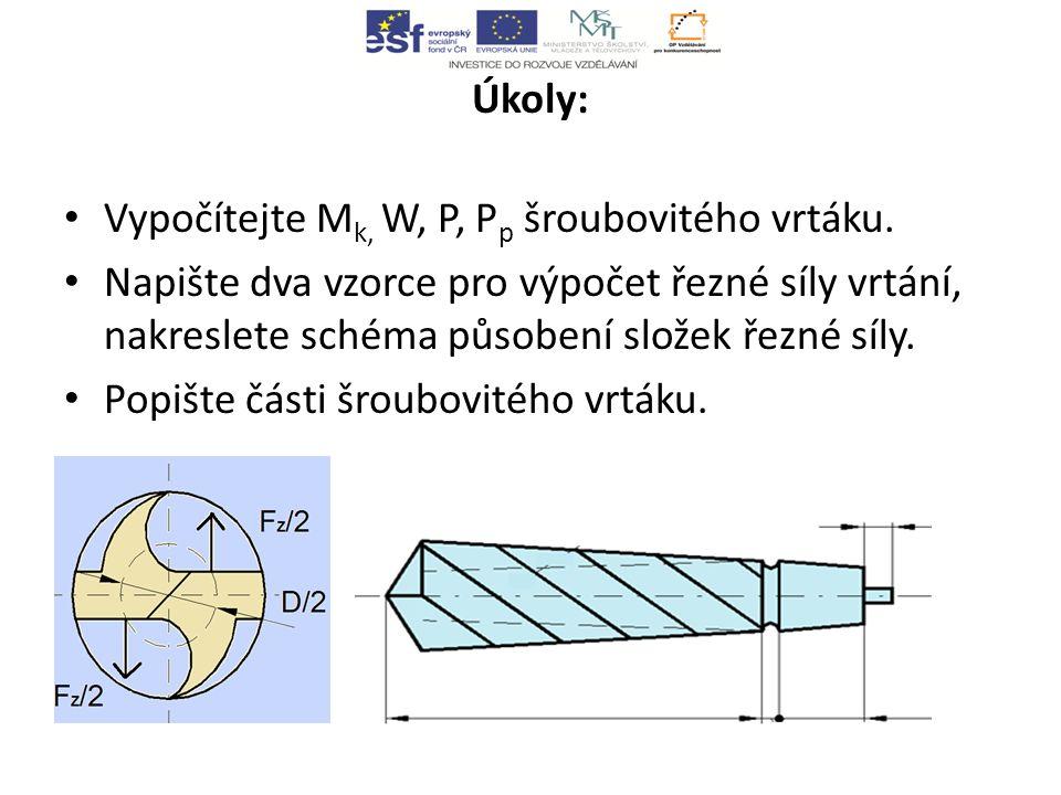 Úkoly: Vypočítejte M k, W, P, P p šroubovitého vrtáku.