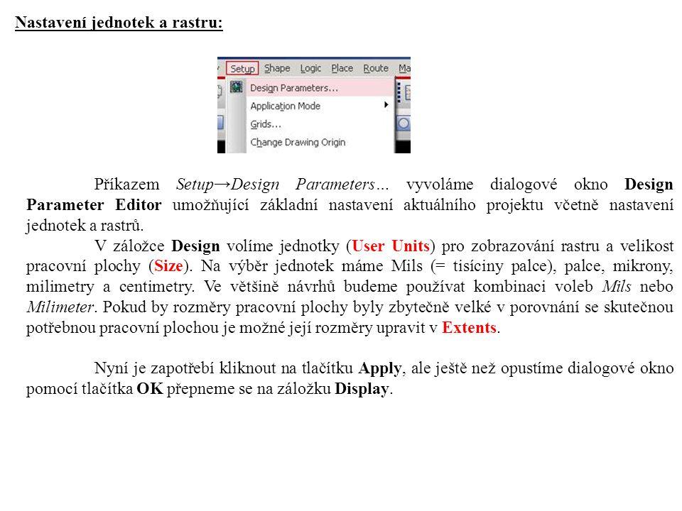 Nastavení jednotek a rastru: Příkazem Setup→Design Parameters… vyvoláme dialogové okno Design Parameter Editor umožňující základní nastavení aktuálního projektu včetně nastavení jednotek a rastrů.