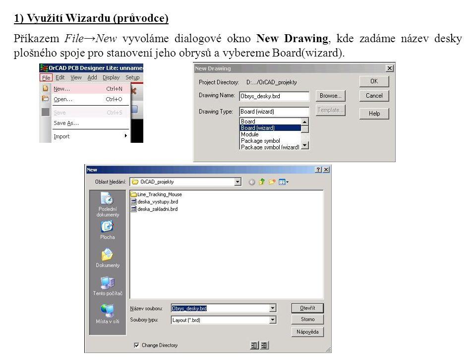 1) Využití Wizardu (průvodce) Příkazem File→New vyvoláme dialogové okno New Drawing, kde zadáme název desky plošného spoje pro stanovení jeho obrysů a vybereme Board(wizard).