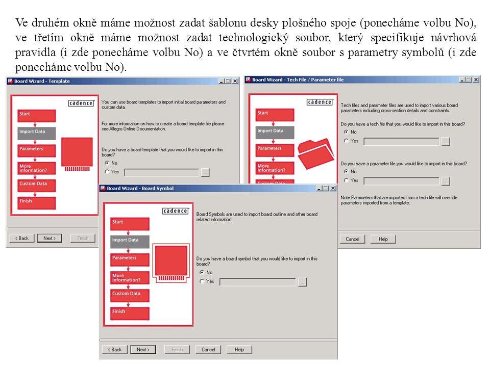 Ve druhém okně máme možnost zadat šablonu desky plošného spoje (ponecháme volbu No), ve třetím okně máme možnost zadat technologický soubor, který specifikuje návrhová pravidla (i zde ponecháme volbu No) a ve čtvrtém okně soubor s parametry symbolů (i zde ponecháme volbu No).