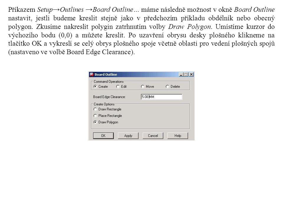 Příkazem Setup→Outlines →Board Outline… máme následně možnost v okně Board Outline nastavit, jestli budeme kreslit stejně jako v předchozím příkladu obdélník nebo obecný polygon.