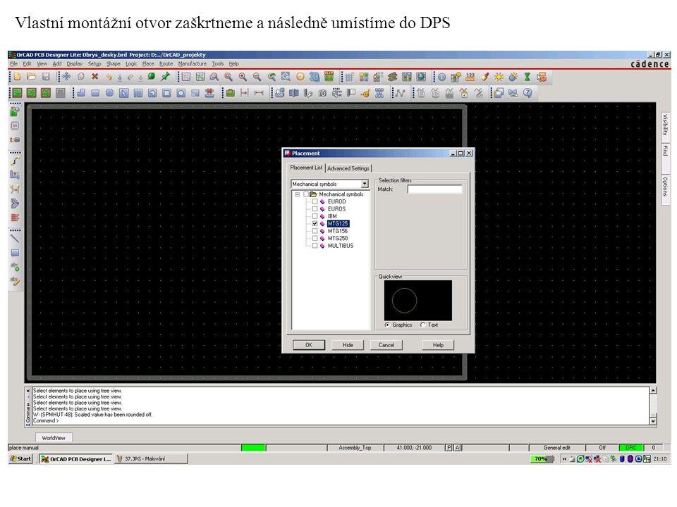 Vlastní montážní otvor zaškrtneme a následně umístíme do DPS