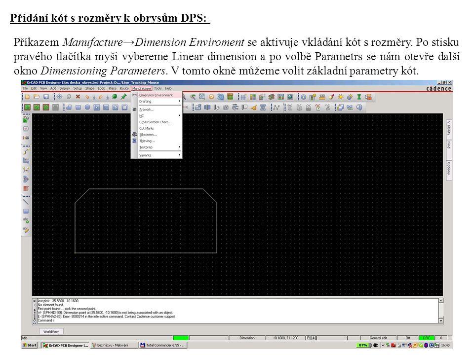 Přidání kót s rozměry k obrysům DPS: Příkazem Manufacture→Dimension Enviroment se aktivuje vkládání kót s rozměry.