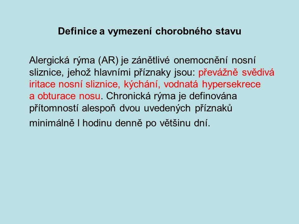 Definice a vymezení chorobného stavu Alergická rýma (AR) je zánětlivé onemocnění nosní sliznice, jehož hlavními příznaky jsou: převážně svědivá iritace nosní sliznice, kýchání, vodnatá hypersekrece a obturace nosu.