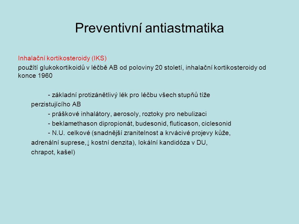 Preventivní antiastmatika Inhalační kortikosteroidy (IKS) použítí glukokortikoidů v léčbě AB od poloviny 20 století, inhalační kortikosteroidy od konce 1960 - základní protizánětlivý lék pro léčbu všech stupňů tíže perzistujícího AB - práškové inhalátory, aerosoly, roztoky pro nebulizaci - beklamethason dipropionát, budesonid, fluticason, ciclesonid - N.U.