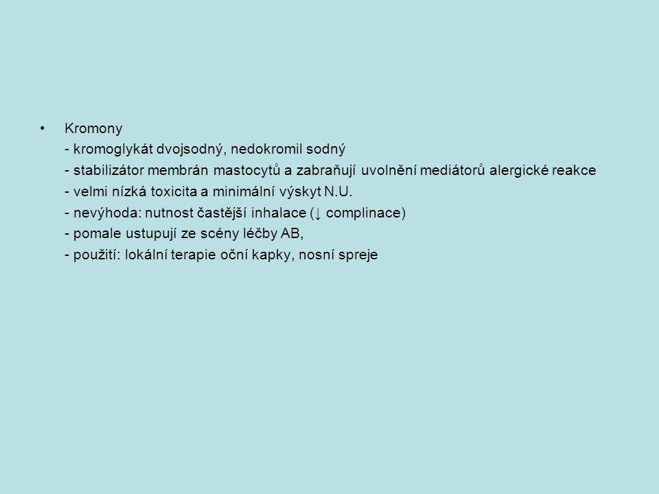 Kromony - kromoglykát dvojsodný, nedokromil sodný - stabilizátor membrán mastocytů a zabraňují uvolnění mediátorů alergické reakce - velmi nízká toxic