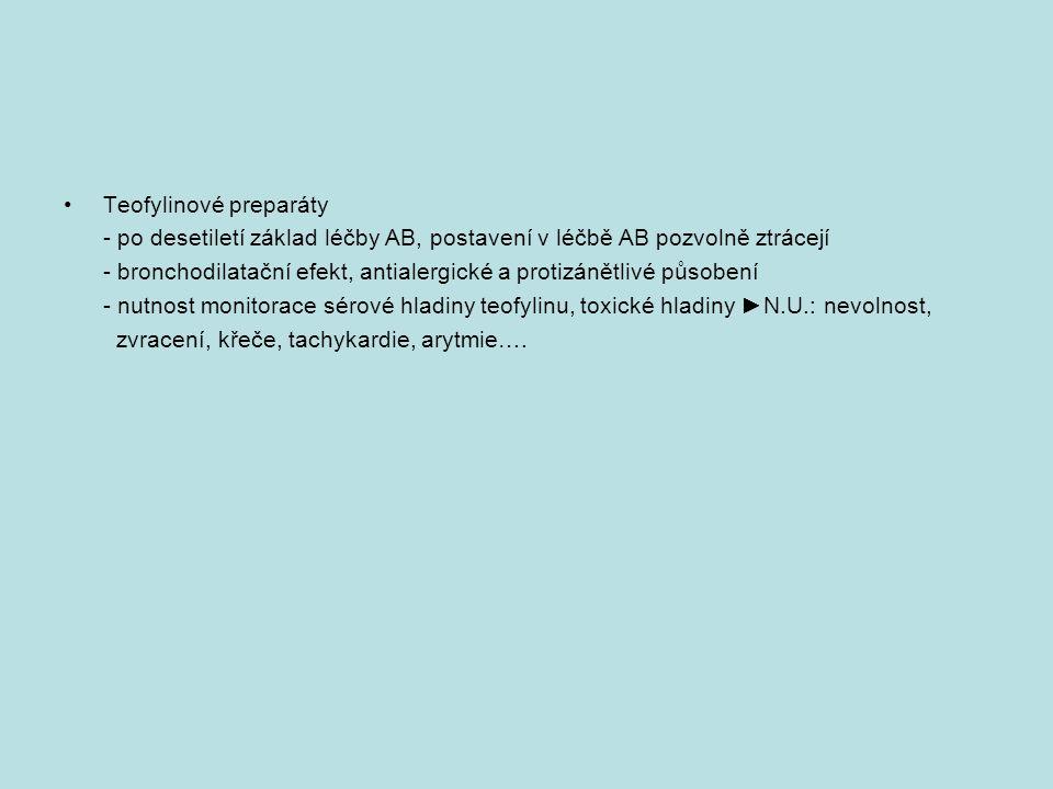 Teofylinové preparáty - po desetiletí základ léčby AB, postavení v léčbě AB pozvolně ztrácejí - bronchodilatační efekt, antialergické a protizánětlivé působení - nutnost monitorace sérové hladiny teofylinu, toxické hladiny ►N.U.: nevolnost, zvracení, křeče, tachykardie, arytmie….