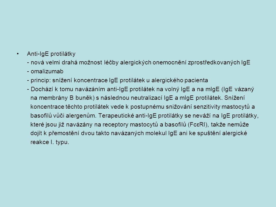 Anti-IgE protilátky - nová velmi drahá možnost léčby alergických onemocnění zprostředkovaných IgE - omalizumab - princip: snížení koncentrace IgE protilátek u alergického pacienta - Dochází k tomu navázáním anti-IgE protilátek na volný IgE a na mIgE (IgE vázaný na membrány B buněk) s následnou neutralizací IgE a mIgE protilátek.