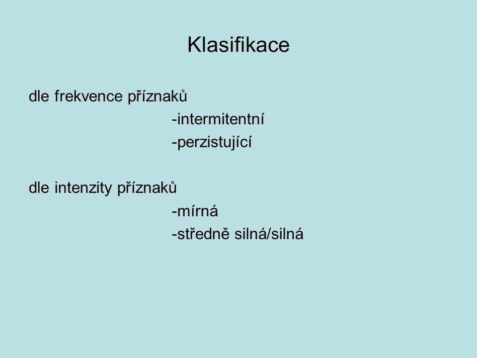 Klasifikace dle frekvence příznaků -intermitentní -perzistující dle intenzity příznaků -mírná -středně silná/silná
