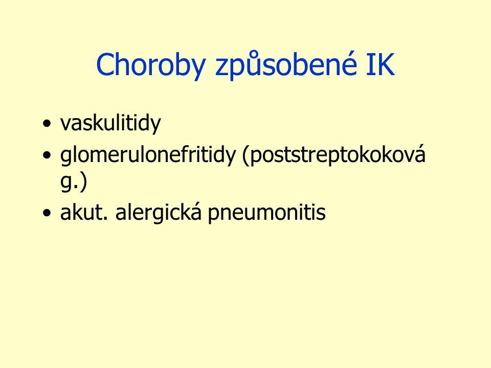 Choroby způsobené IK vaskulitidy glomerulonefritidy (poststreptokoková g.) akut. alergická pneumonitis