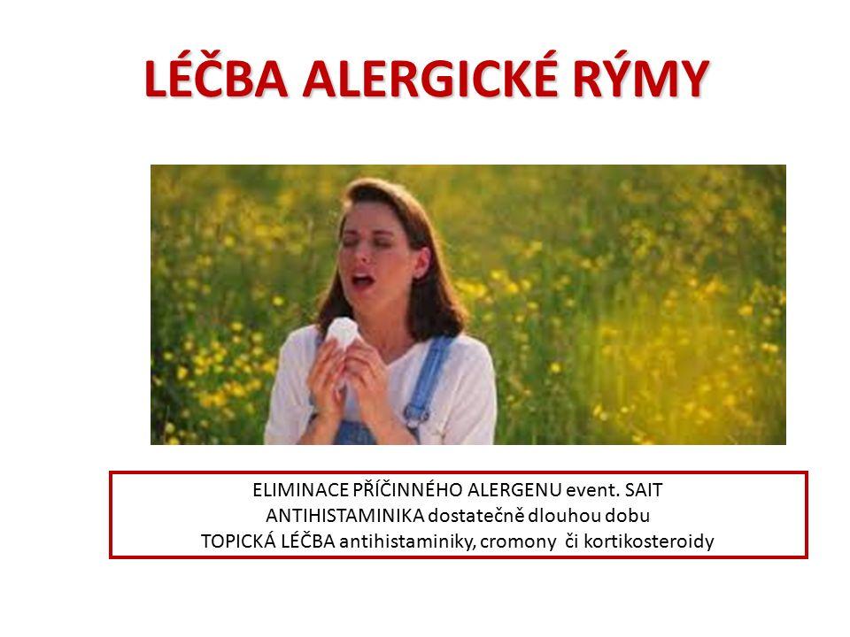 LÉČBA ALERGICKÉ RÝMY ELIMINACE PŘÍČINNÉHO ALERGENU event. SAIT ANTIHISTAMINIKA dostatečně dlouhou dobu TOPICKÁ LÉČBA antihistaminiky, cromony či korti