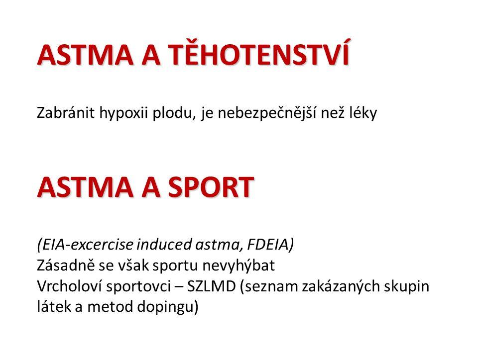 ASTMA A TĚHOTENSTVÍ Zabránit hypoxii plodu, je nebezpečnější než léky ASTMA A SPORT (EIA-excercise induced astma, FDEIA) Zásadně se však sportu nevyhýbat Vrcholoví sportovci – SZLMD (seznam zakázaných skupin látek a metod dopingu)