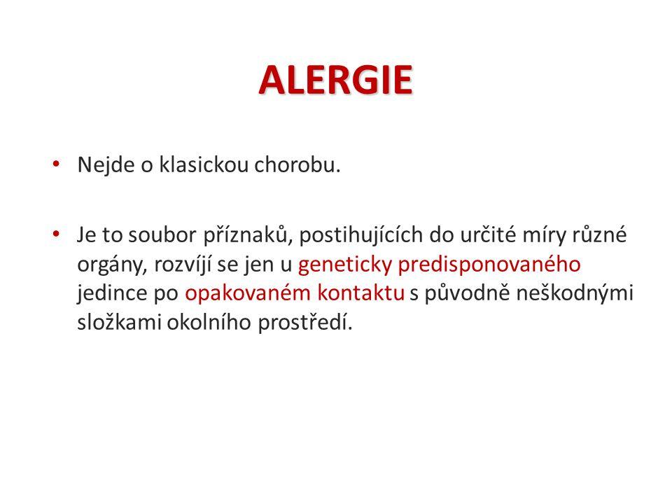 ALERGIE Nejde o klasickou chorobu. Je to soubor příznaků, postihujících do určité míry různé orgány, rozvíjí se jen u geneticky predisponovaného jedin
