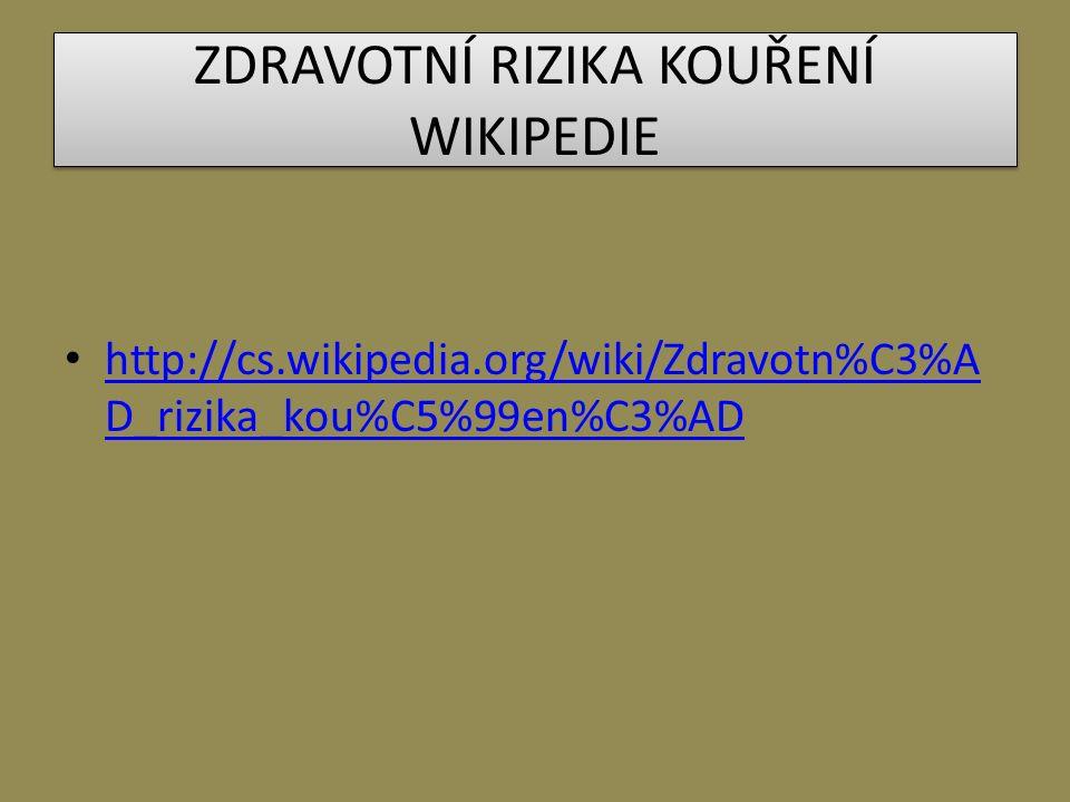ZDRAVOTNÍ RIZIKA KOUŘENÍ WIKIPEDIE http://cs.wikipedia.org/wiki/Zdravotn%C3%A D_rizika_kou%C5%99en%C3%AD http://cs.wikipedia.org/wiki/Zdravotn%C3%A D_rizika_kou%C5%99en%C3%AD