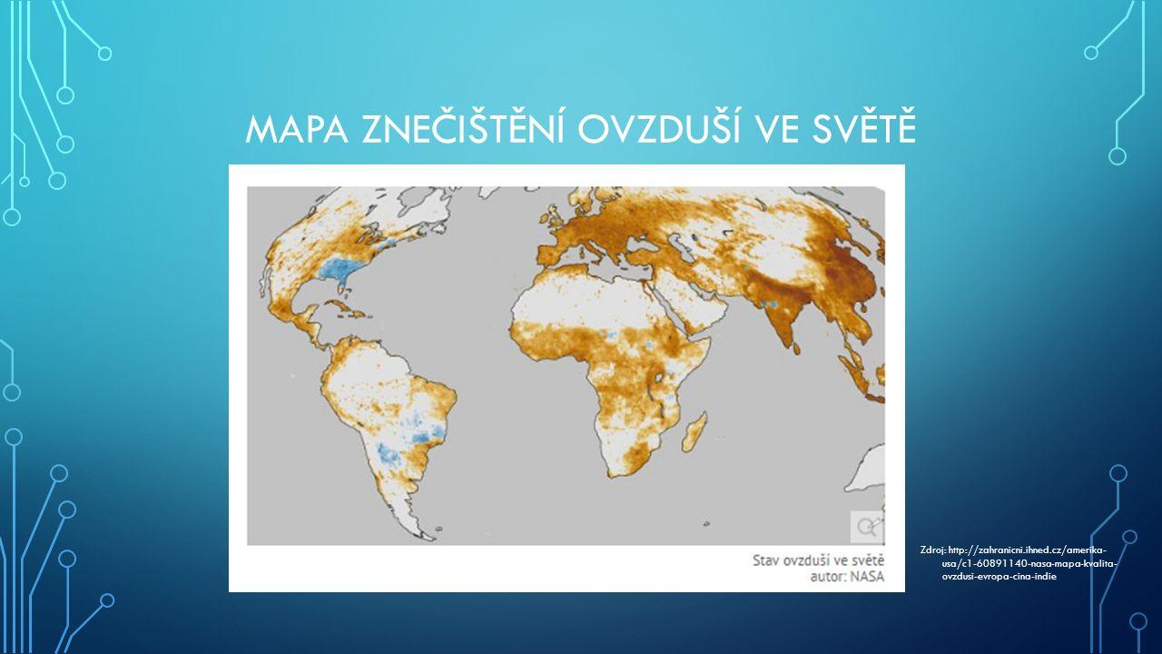 MAPA ZNEČIŠTĚNÍ OVZDUŠÍ VE SVĚTĚ Zdroj: http://zahranicni.ihned.cz/amerika- usa/c1-60891140-nasa-mapa-kvalita- ovzdusi-evropa-cina-indie