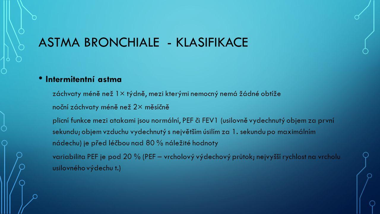 ASTMA BRONCHIALE - KLASIFIKACE Intermitentní astma záchvaty méně než 1× týdně, mezi kterými nemocný nemá žádné obtíže noční záchvaty méně než 2× měsíč