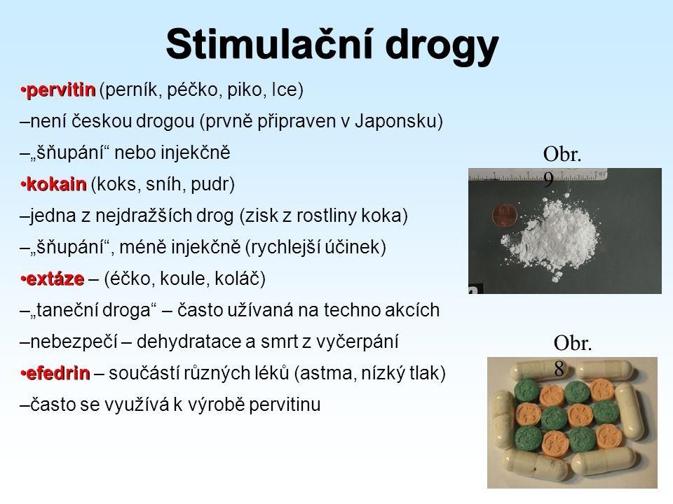 """Stimulační drogy pervitinpervitin (perník, péčko, piko, Ice) –není českou drogou (prvně připraven v Japonsku) –""""šňupání nebo injekčně kokainkokain (koks, sníh, pudr) –jedna z nejdražších drog (zisk z rostliny koka) –""""šňupání , méně injekčně (rychlejší účinek) extázeextáze – (éčko, koule, koláč) –""""taneční droga – často užívaná na techno akcích –nebezpečí – dehydratace a smrt z vyčerpání efedrinefedrin – součástí různých léků (astma, nízký tlak) –často se využívá k výrobě pervitinu Obr."""