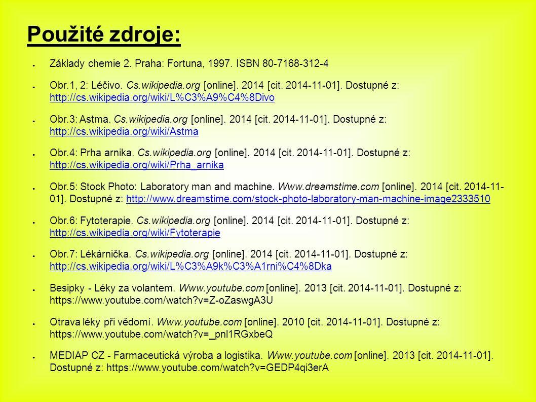 Použité zdroje: ● Základy chemie 2. Praha: Fortuna, 1997. ISBN 80-7168-312-4 ● Obr.1, 2: Léčivo. Cs.wikipedia.org [online]. 2014 [cit. 2014-11-01]. Do
