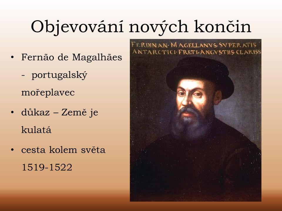 Objevování nových končin Fernão de Magalhães - portugalský mořeplavec důkaz – Země je kulatá cesta kolem světa 1519-1522