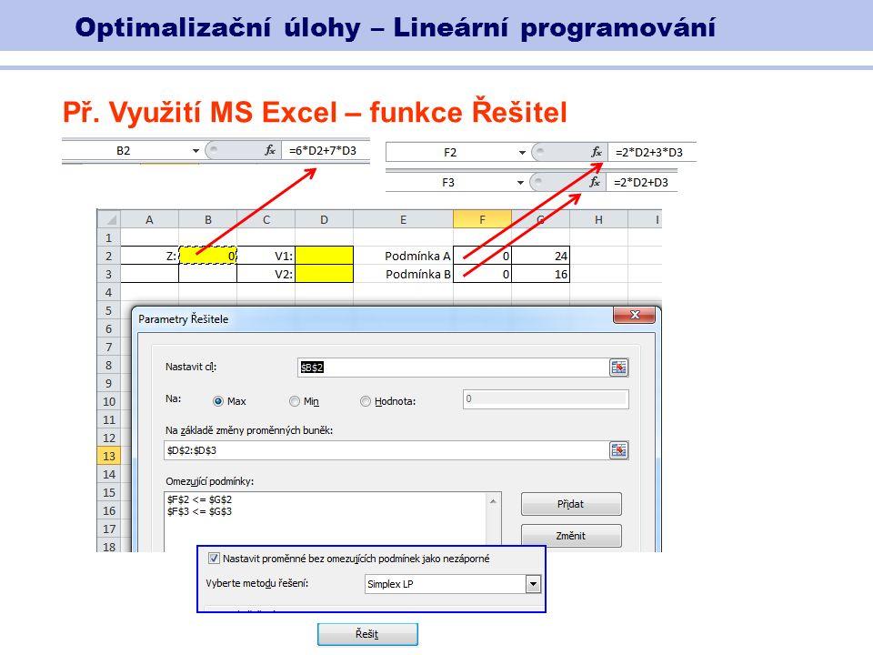 Optimalizační úlohy – Lineární programování Př. Využití MS Excel – funkce Řešitel