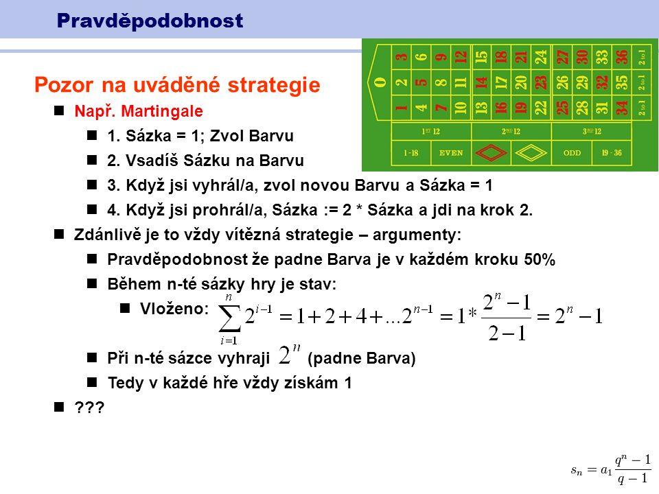 Pravděpodobnost Pozor na uváděné strategie Např. Martingale 1.