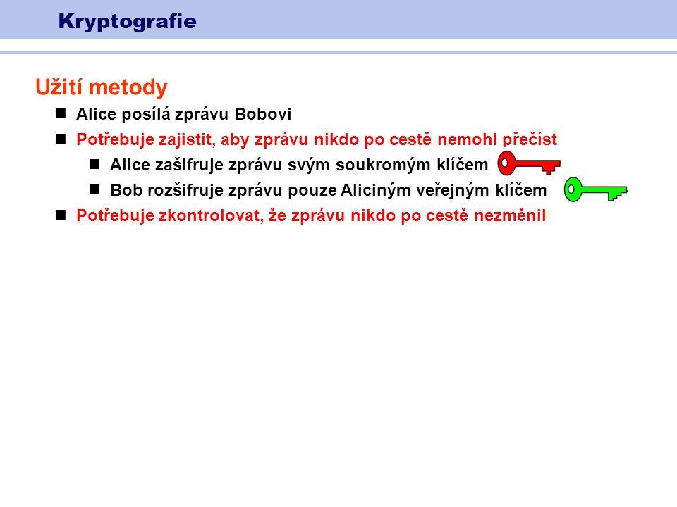 Kryptografie Užití metody Alice posílá zprávu Bobovi Potřebuje zajistit, aby zprávu nikdo po cestě nemohl přečíst Alice zašifruje zprávu svým soukromým klíčem Bob rozšifruje zprávu pouze Aliciným veřejným klíčem Potřebuje zkontrolovat, že zprávu nikdo po cestě nezměnil