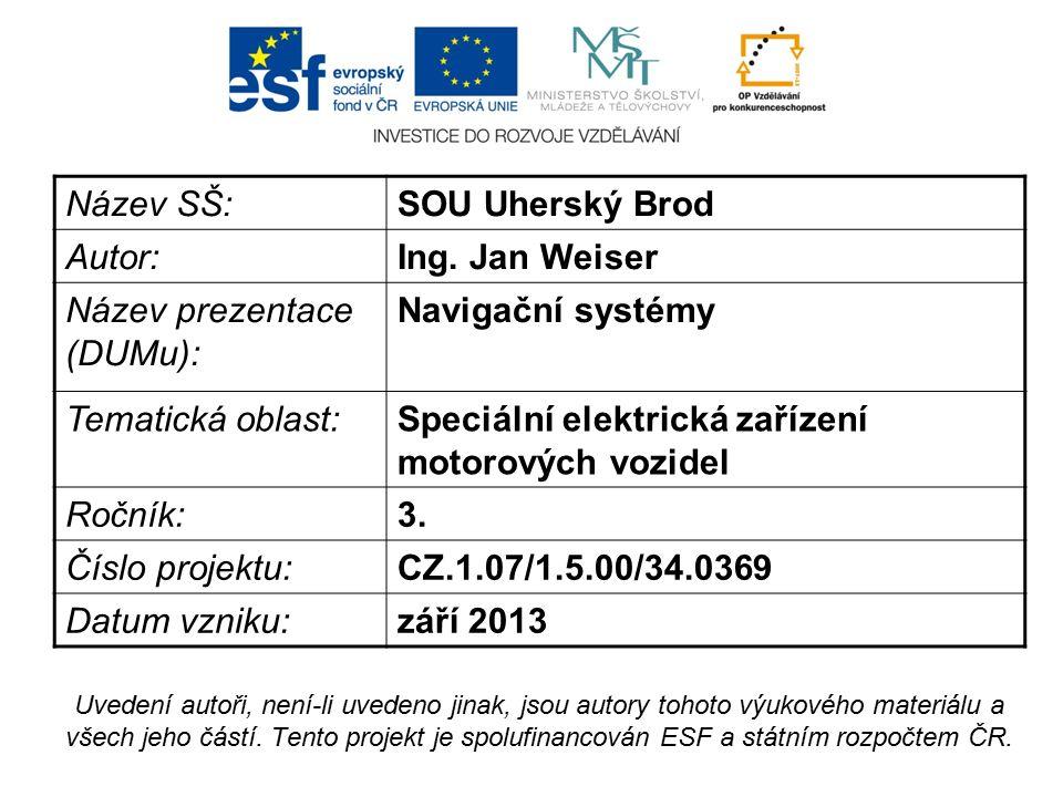 Název SŠ:SOU Uherský Brod Autor:Ing. Jan Weiser Název prezentace (DUMu): Navigační systémy Tematická oblast:Speciální elektrická zařízení motorových v