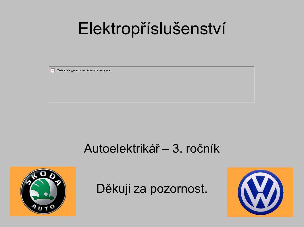 Elektropříslušenství Autoelektrikář – 3. ročník Děkuji za pozornost.