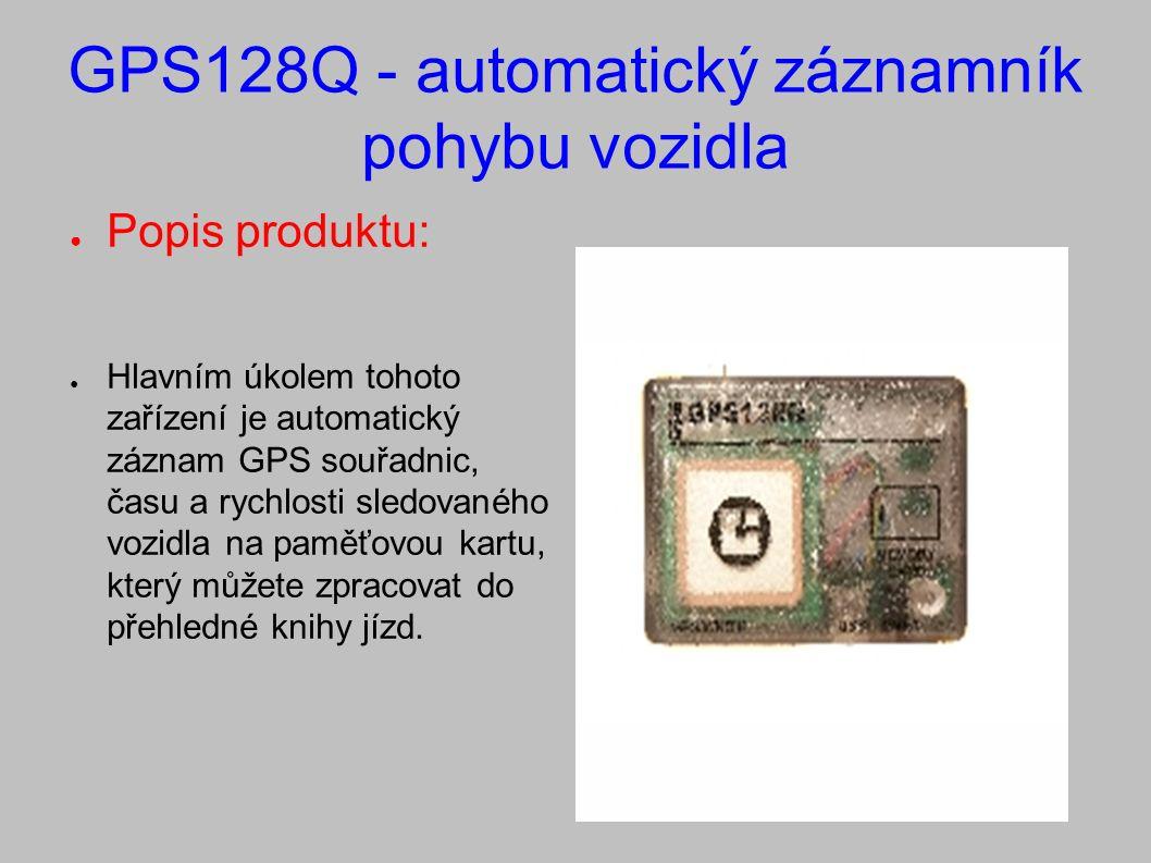 GPS128Q - automatický záznamník pohybu vozidla ● Popis produktu: ● Hlavním úkolem tohoto zařízení je automatický záznam GPS souřadnic, času a rychlosti sledovaného vozidla na paměťovou kartu, který můžete zpracovat do přehledné knihy jízd.