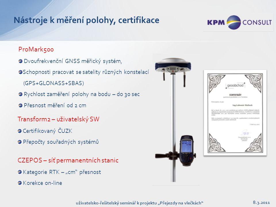 """Nástroje k měření polohy, certifikace ProMark500 Dvoufrekvenční GNSS měřický systém, Schopnosti pracovat se satelity různých konstelací (GPS+GLONASS+SBAS) Rychlost zaměření polohy na bodu – do 30 sec Přesnost měření od 2 cm Transform2 – uživatelský SW Certifikovaný ČUZK Přepočty souřadných systémů 8.3.2011 uživatelsko-řešitelský seminář k projektu """"Přejezdy na vlečkách CZEPOS – síť permanentních stanic Kategorie RTK – """"cm přesnost Korekce on-line"""