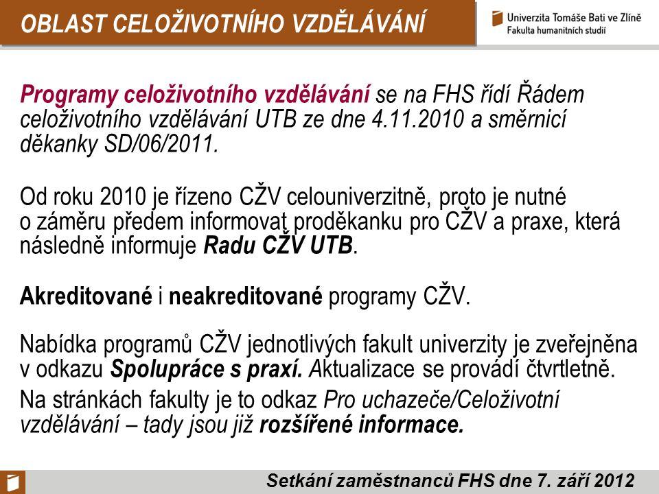 OBLAST CELOŽIVOTNÍHO VZDĚLÁVÁNÍ Programy celoživotního vzdělávání se na FHS řídí Řádem celoživotního vzdělávání UTB ze dne 4.11.2010 a směrnicí děkanky SD/06/2011.
