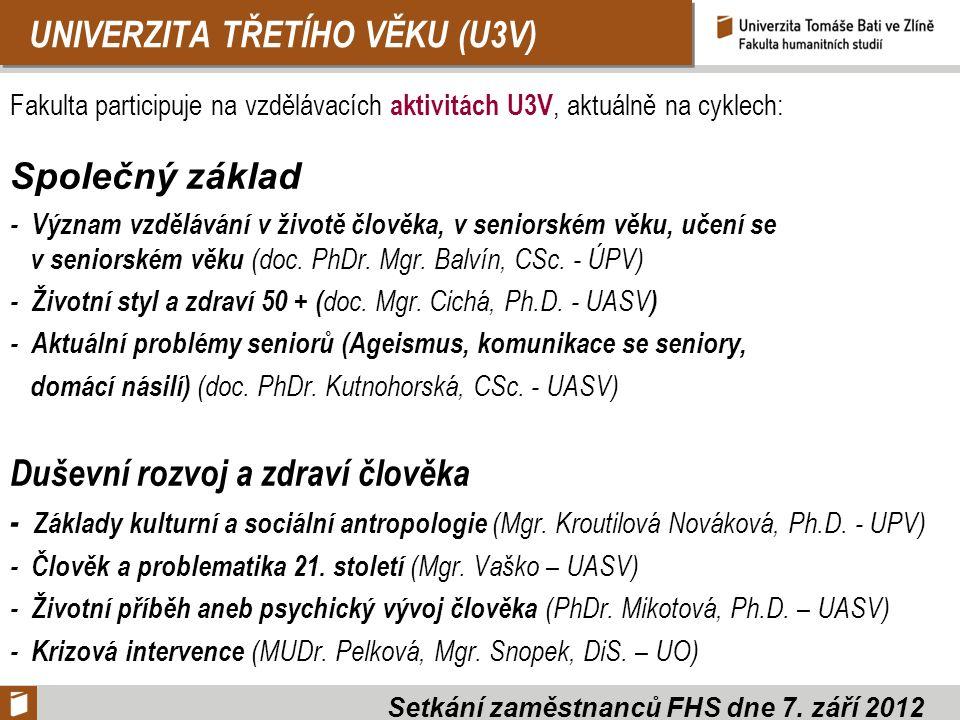 UNIVERZITA TŘETÍHO VĚKU (U3V) Fakulta participuje na vzdělávacích aktivitách U3V, aktuálně na cyklech: Společný základ - Význam vzdělávání v životě čl