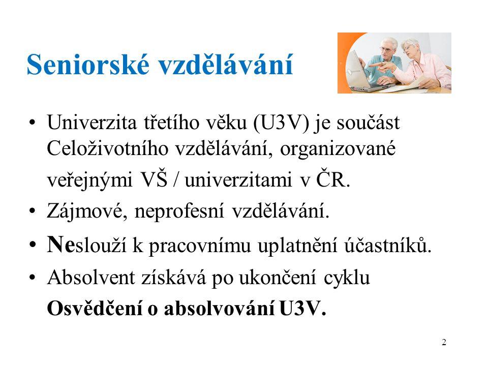 2 Seniorské vzdělávání Univerzita třetího věku (U3V) je součást Celoživotního vzdělávání, organizované veřejnými VŠ / univerzitami v ČR.