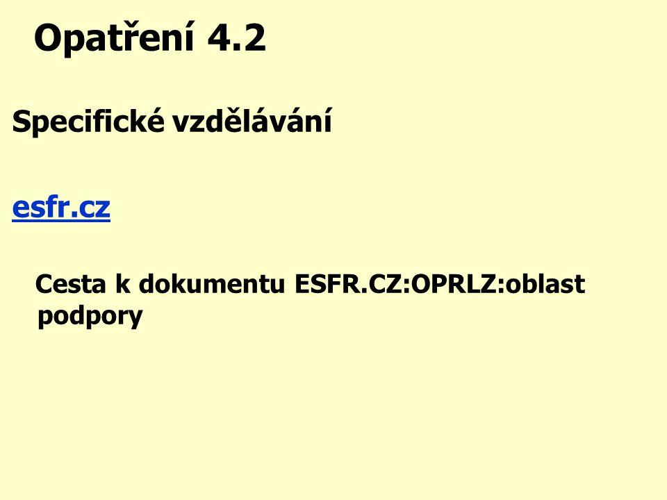 Opatření 4.2 Specifické vzdělávání esfr.cz Cesta k dokumentu ESFR.CZ:OPRLZ:oblast podpory