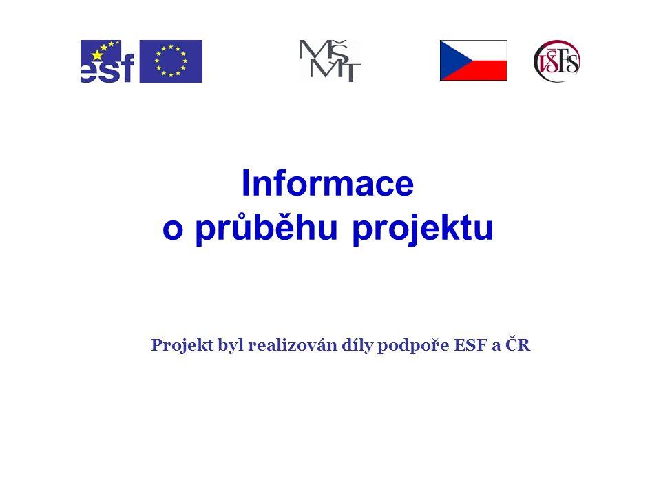Projekt byl realizován díly podpoře ESF a ČR Informace o průběhu projektu