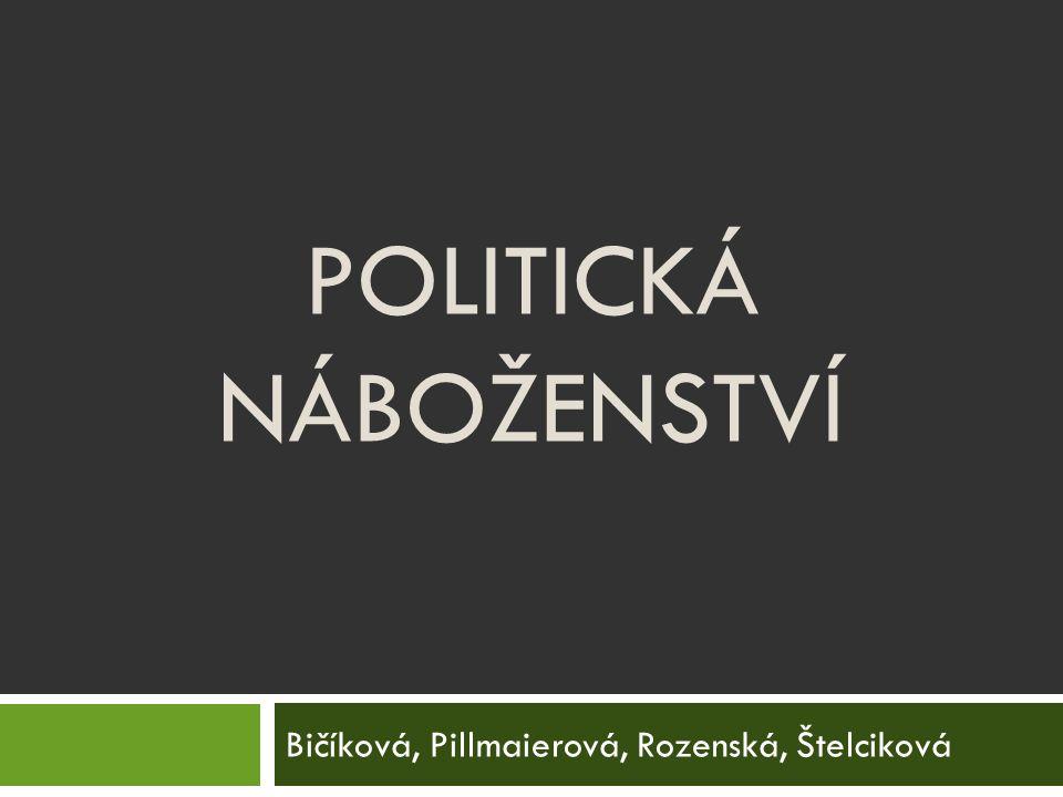 POLITICKÁ NÁBOŽENSTVÍ Bičíková, Pillmaierová, Rozenská, Štelciková
