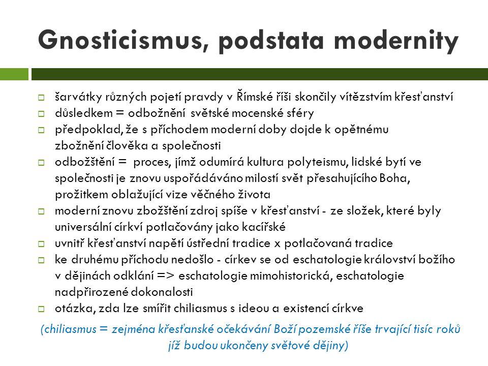 Gnosticismus, podstata modernity  šarvátky různých pojetí pravdy v Římské říši skončily vítězstvím křesťanství  důsledkem = odbožnění světské mocens