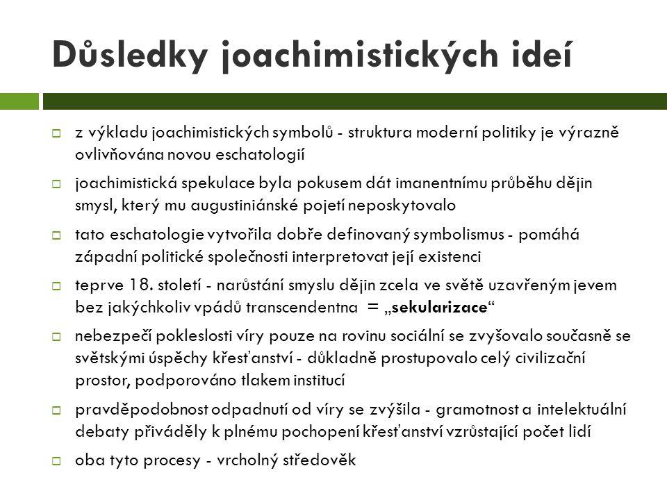 Důsledky joachimistických ideí  z výkladu joachimistických symbolů - struktura moderní politiky je výrazně ovlivňována novou eschatologií  joachimis