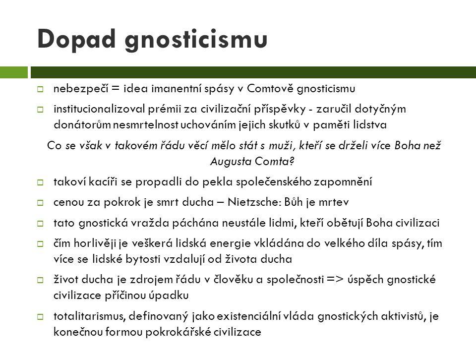 Dopad gnosticismu  nebezpečí = idea imanentní spásy v Comtově gnosticismu  institucionalizoval prémii za civilizační příspěvky - zaručil dotyčným do