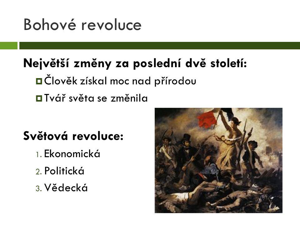 Bohové revoluce Největší změny za poslední dvě století:  Člověk získal moc nad přírodou  Tvář světa se změnila Světová revoluce: 1. Ekonomická 2. Po